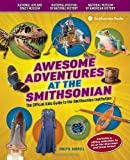 img - for Awesome Adventures at the Smithsonian: The Official Kids Guide to the Smithsonian Institution book / textbook / text book