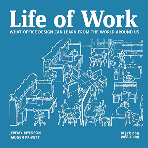 Life of Work: What Office Design Can Learn From the World Around Us