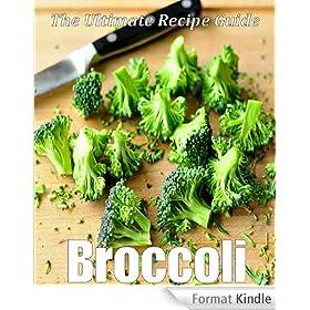 Broccoli: The Ultimate Recipe Guide - Over 30 Healthy & Delicious Recipes (English Edition)