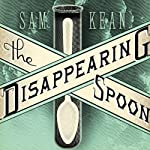 The Disappearing Spoon: And Other True Tales of Madness, Love, and the History of the World from the Periodic Table of the Elements | Sam Kean