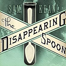 The Disappearing Spoon: And Other True Tales of Madness, Love, and the History of the World from the Periodic Table of the Elements (       UNABRIDGED) by Sam Kean Narrated by Sean Runnette