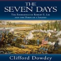 The Seven Days: The Emergence of Robert E. Lee and the Dawn of a Legend Audiobook by Clifford Dowdey Narrated by Nicholas Tecosky