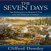 The Seven Days: The Emergence of Robert E. Lee and the Dawn of a Legend | [Clifford Dowdey]