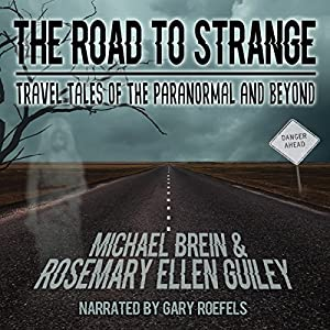 The Road to Strange: Travel Tales of the Paranormal and Beyond Hörbuch von Michael Brein, Rosemary Ellen Guiley Gesprochen von: Gary Roelofs
