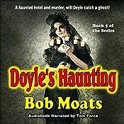 Doyle's Haunting: Art Doyle, P.I. Series, Volume 5 | Bob Moats
