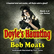 Doyle's Haunting: Art Doyle, P.I. Series, Volume 5 (       UNABRIDGED) by Bob Moats Narrated by Tom Force