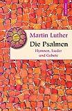 Die Psalmen: Hymnen, Lieder und Gebete