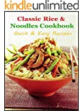 Classic Rice and Noodles Cookbook : Quick and Easy Recipes (English Edition)