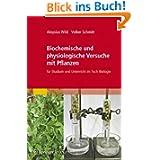Biochemische und physiologische Versuche mit Pflanzen: Für Studium und Unterricht im Fach Biologie (German Edition...