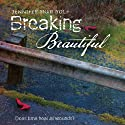Breaking Beautiful (       UNABRIDGED) by Jennifer Shaw Wolf Narrated by Simone Tetrault