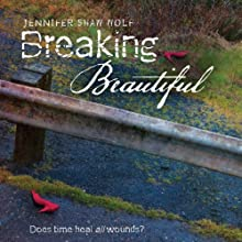 Breaking Beautiful (       UNABRIDGED) by Jennifer Shaw Wolf Narrated by Simone Tetrault