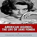 American Legends: The Life of Jane Fonda Audiobook by  Charles River Editors Narrated by Carroll Snead
