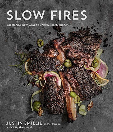 Slow Fires: Mastering New Ways to Braise, Roast, and Grill by Justin Smillie (2015-11-03) PDF