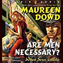 Are Men Necessary?: When Sexes Collide Audiobook by Maureen Dowd Narrated by Maureen Dowd