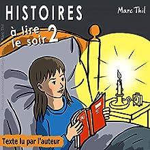 Histoires à lire le soir 2 | Livre audio Auteur(s) : Marc Thil Narrateur(s) : Marc Thil