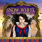 Snow White and Other Stories | Jacob Grimm,Wilhelm Grimm,Charles Perrault