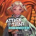 Attack on Titan: The Harsh Mistress of the City, Part 1 Hörbuch von Ryo Kawakami, Hajime Isayama - creator Gesprochen von: Erica Lindbeck, Keith Silverstein