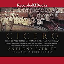 Cicero: The Life and Times of Rome's Greatest Politician Audiobook by Anthony Everitt Narrated by John Curless