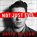 Not Just Evil: Murder, Hollywood, and California's First Insanity Plea Audiobook by David Wilson Narrated by Joe Barrett