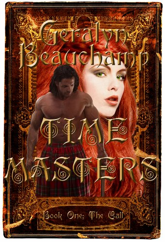 Time Masters Book One; The Call (An Urban Fantasy, Time Travel Romance) by Geralyn Beauchamp