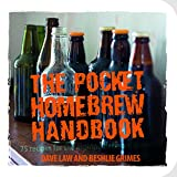 Dave Law and Beshlie Grimes The Pocket Homebrew Handbook - 75 recipes for the aspiring backyard brewer