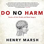 Do No Harm: Stories of Life, Death, and Brain Surgery Audiobook by Henry Marsh Narrated by Jim Barclay