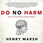 Do No Harm: Stories of Life, Death, a...