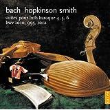 Bach: Suites Nos. 4, 5, 6