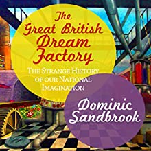 The Great British Dream Factory: The Strange History of Our National Imagination Audiobook by Dominic Sandbrook Narrated by David Thorpe