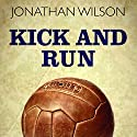 Kick and Run: Memoir with a Soccer Ball (       UNABRIDGED) by Jonathan Wilson Narrated by Julian Elfer