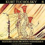 Weitere Geschichten vom Reisen   Kurt Tucholsky