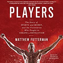 Players: The Story of Sports and Money - and the Visionaries Who Fought to Create a Revolution Audiobook by Matthew Futterman Narrated by George Newbern