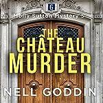 The Château Murder: Molly Sutton Mysteries, Book 5 | Nell Goddin