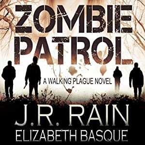 Zombie Patrol: Walking Plague Trilogy, Book 1 | [J.R. Rain, Elizabeth Basque]