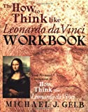The How to Think Like Leonardo da Vinci Workbook: Your Personal Companion to How to Think Like Leonardo da Vinci