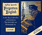 Jeffrey Kacirk's Forgotten English 2008 Calendar: A 366 Day Calendar of Vanishing Vocabulary and Folklore (0764938207) by Kacirk, Jeffrey