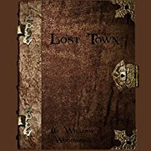 Lost Town: A Fantasy Novella Series!: The Wyldemere Chronicles, Book 1 (       UNABRIDGED) by William Woodward Narrated by Melissa Chatwood