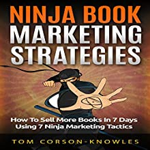 Ninja Book Marketing Strategies: How to Sell More Books In 7 Days Using 7 Ninja Marketing Tactics (       UNABRIDGED) by Tom Corson-Knowles Narrated by Greg Zarcone