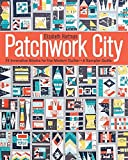 Patchwork City: 75 Innovative Blocks for the Modern Quilter  6 Sampler Quilts