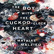 The Boy with the Cuckoo-Clock Heart: A Novel | [Mathias Malzieu, Sarah Ardizzone (translator)]