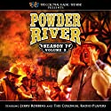Powder River - Season 7, Vol. 2  by Jerry Robbins Narrated by Jerry Robbins, The Colonial Radio Players