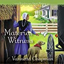 Material Witness Audiobook by Vannetta Chapman Narrated by Pam Ward