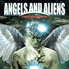 Angels and Aliens: The Fall of Man Radio/TV Program by Adrian Gilbert Narrated by Adrian Gilbert