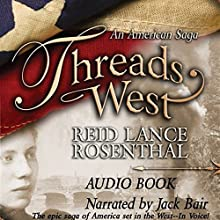 Threads West: An American Saga: Threads West, An American Saga Series (       UNABRIDGED) by Reid Lance Rosenthal Narrated by Jack Bair