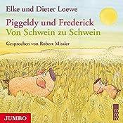 Von Schwein zu Schwein (Piggeldy und Frederick) | Elke Loewe, Dieter Loewe