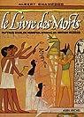 Le Livre des morts. Papyrus d'Ani, de Hunefer, d'Anha� du British Museum par Champdor