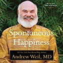 Spontaneous Happiness Audiobook by Andrew Weil Narrated by Andrew Weil
