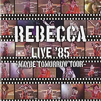 REBECCA LIVE\'85~Maybe Tomorrow Tour~