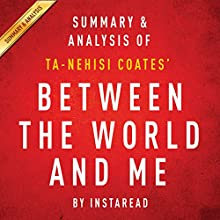 Between the World and Me by Ta-Nehisi Coates: Summary & Analysis (       UNABRIDGED) by  Instaread Narrated by Jason P. Hilton