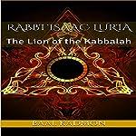Rabbi Isaac Luria: The Lion of the Kabbalah: Jewish Mystics, Book 1   Baal Kadmon